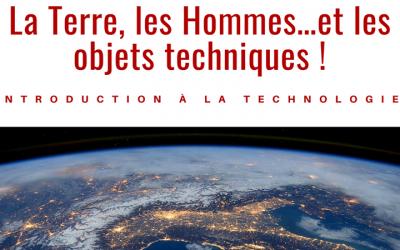 La Terre, les Hommes…et les objets techniques !